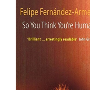 So You Think You're Human?: A Brief History of Humankind