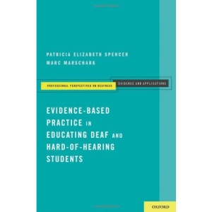 Evidence-Based Practice in Educating Deaf and Hard-of-Hearing Students (Professional Perspectives on Deafness: Evidence and Applications)