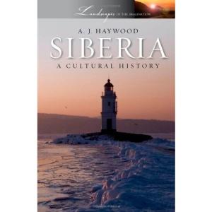 Siberia: A Cultural History (Landscapes of the Imagination)