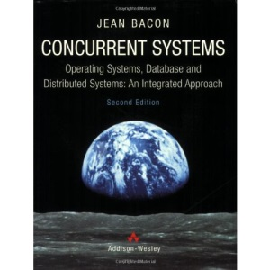 Concurrent Systems: Operating Systems, Database and Distributed Systems - An Integrated Approach (International Computer Science Series)