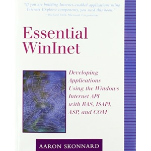 Essential WinInet: Developing Applications Using the Windows Internet API with RAS, ISAPI, ASP and COM
