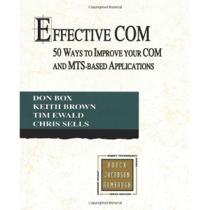 Effective COM: 50 Ways to Improve Your COM and MTS-based Applications (Object Technology Series)
