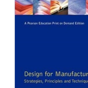 Design for Manufacture: Strategies, Principles and Techniques (Addison Wesley Series in Manufacturing Systems)