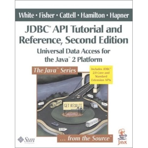 JDBC API Tutorial and Reference: Universal Data Access for the Java 2 Platform (Java Series)
