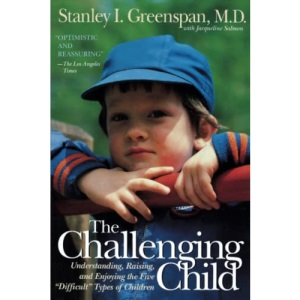 The Challenging Child: Understanding, Raising, and Enjoying the Five Difficult Types of Children