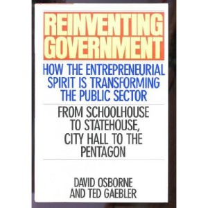 Reinventing Government: How the Entrepreneurial Spirit Is Transforming the Public Sector