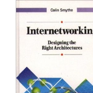 Internetworking: Designing the Right Architectures (Data Communications and Networks)