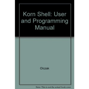 Korn Shell: User and Programming Manual