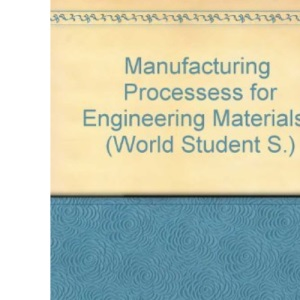 Manufacturing  Processess for Engineering Materials~ (World Student S.)