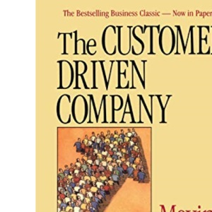 The Customer Driven Company: Moving from Talk to Action
