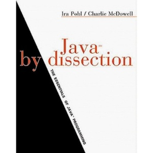 Java by Dissection: The Essentials of Java Programming