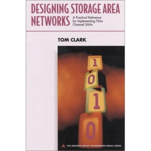 Designing Storage Area Networks: A Practical Reference for Implementing Fibre Channels SANs (Networking Basics)