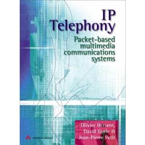 IP Telephony: Packet Based Multimedia Communications Systems