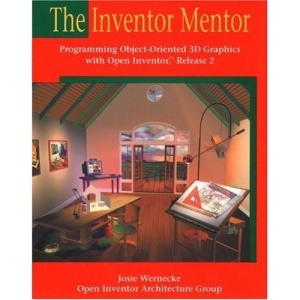 The Inventor Mentor: Programming Object-Oriented 3D Graphics with OpenInventor, Release 2 (OTL)