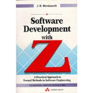 Software Development with Z: Practical Approach to Formal Methods in Software Engineering (International Computer Science Series)