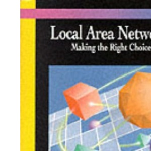 Local Area Networks: Making the Right Choices (Data Communications & Networks Series)