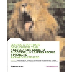 Leading a Software Development Team: A Developer's Guide to Successfully Leading People and Projects (The Practical Solutions Series)