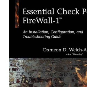 Essential Checkpoint Firewall 1: An Installation, Configuration and Trouble Shooting Guide