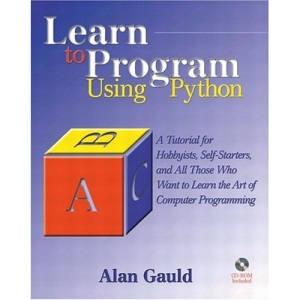 Learn to Program Using Python: A Tutorial for Hobbyists, Self-starters and All Who Want to Learn the Art of Computer Programming (Programming Languages)