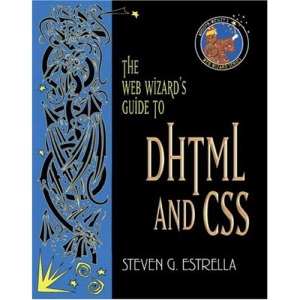 The Web Wizard's Guide to DHTML and CSS (Addison-Wesley Web Wizard Series)