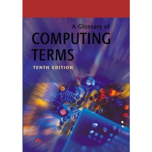 A Glossary of Computing Terms, 10th Ed.