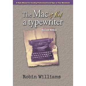 The Mac is Not a Typewriter, 2nd Edition: A Style Manual for Creating Professional-Level Type on Your Macintosh