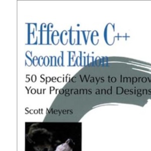 Effective C++: 50 Specific Ways to Improve Your Programs and Designs (Addison-Wesley Professional Computing Series)