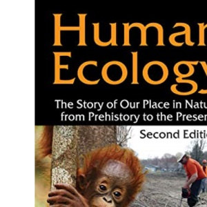 Human Ecology: The Story of Our Place in Nature from Prehistory to the Present