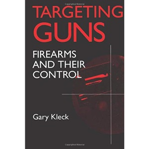 Targeting Guns: Firearms and Their Control (Social institutions & social change)