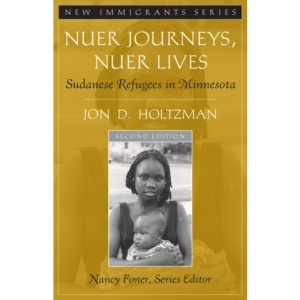 Nuer Journeys, Nuer Lives: Sudanese Refugees in Minnesota (New Immigrants)