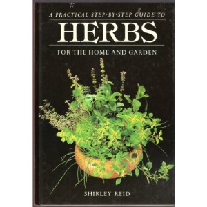 Herbs for the Home and Garden (A practical step by step guide to)
