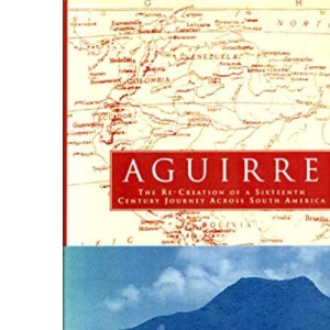Aguirre: Recreation of a Sixteenth-century Journey Across South America (PAPERBACK)