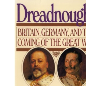Dreadnought: Britain, Germany and the Coming of the Great War v. 1