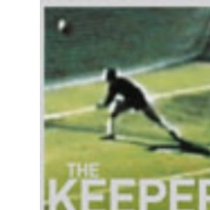 The Keeper of Dreams: One Man's Controversial Story of Life in the English Premiership: The Incredible Story of a Goalkeeper