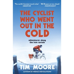 The Cyclist Who Went Out in the Cold: Adventures Along the Iron Curtain Trail