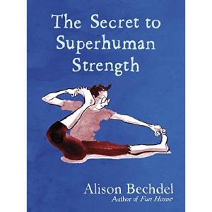 The Secret to Superhuman Strength: Alison Bechdel