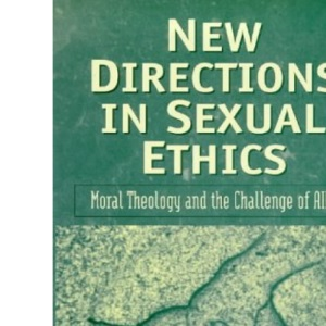 New Directions in Sexual Ethics: Moral Theology and the Challenge of AIDS