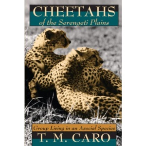 Cheetahs of the Serengeti Plains: Group Living in an Asocial Species (Wildlife Behaviour & Ecology)