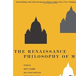 The Renaissance Philosophy of Man: Petrarca, Valla, Ficino, Pico, Pomponazzi, Vives (Phoenix Books)