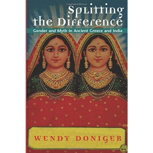 Splitting the Difference: Gender and Myth in Ancient Greece and India (Jordan Lectures in Comparative Religion)