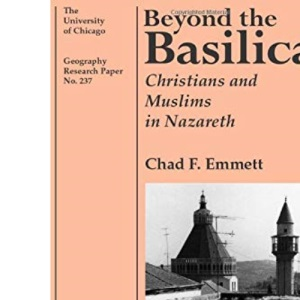 Beyond the Basilica: Christians and Muslims in Nazareth (University of Chicago Geography Research Papers)