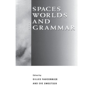 Spaces, Worlds and Grammar (Cognitive Theory of Language & Culture)