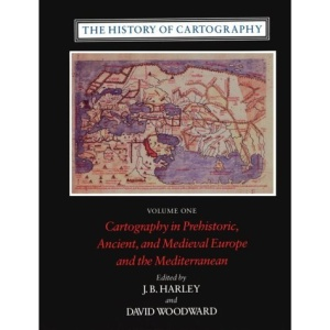 The History of Cartography: Cartography in Prehistoric, Ancient and Mediaeval Europe and the Mediterranean v. 1