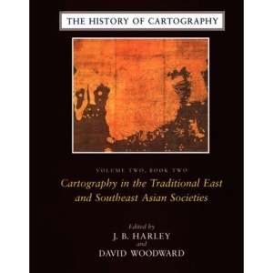 The History of Cartography: v.2: Cartography in the Traditional East and Southeast Asian Societies Vol 2