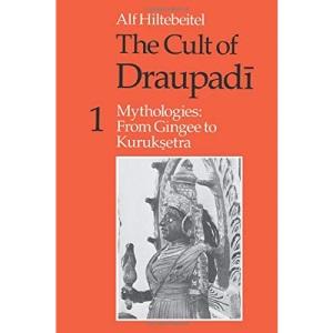 The Cult of Draupadi, Volume 1: Mythologies: From Gingee to Kuruksetra: v. 1