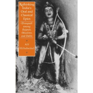 Rethinking India's Oral and Classical Epics: Draupadi Among Rajputs, Muslims and Dalits (Religion and Postmodernism Series)
