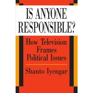 Is Anyone Responsible?: How Television Frames Political Issues (American Politics & Political Economy)