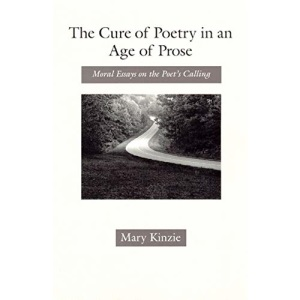 The Cure of Poetry in an Age of Prose: Moral Essays on the Poet's Calling