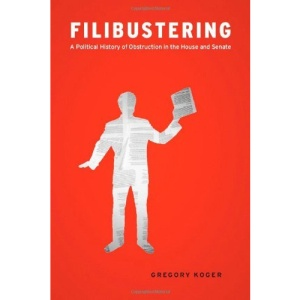 Filibustering: A Political History of Obstruction in the House and Senate (Chicago Studies in American Politics)