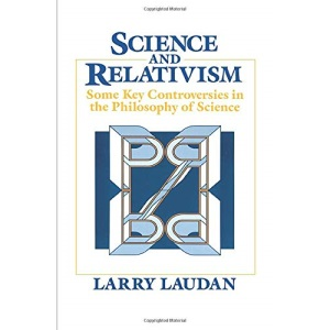 Science and Relativism: Some Key Controversies in the Philosophy of Science (Science & Its Conceptual Foundations)